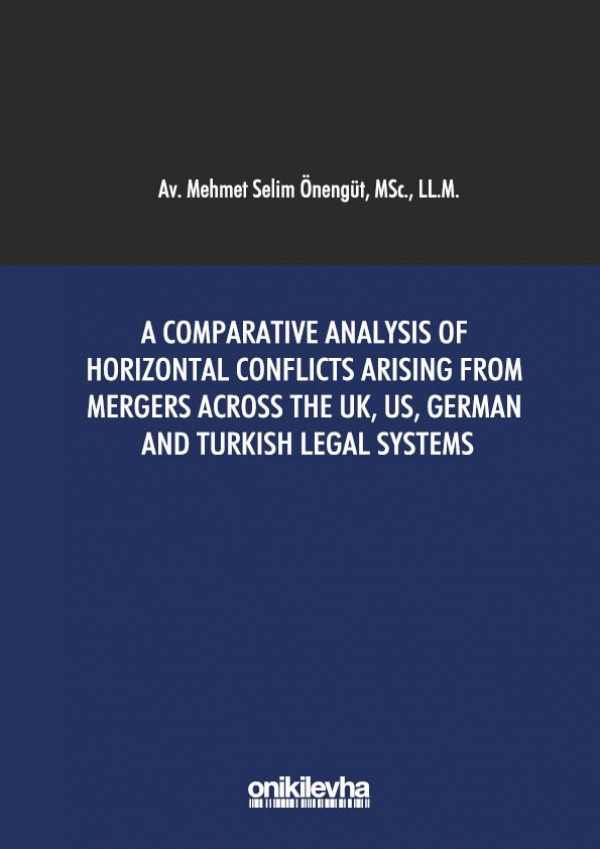 None A Comparative Analysis of Horizontal Conflicts Arising From Mergers Across the UK, US, German and Turkish Legal Systems